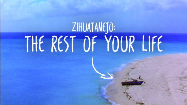 Zihuatanejo: The Rest of Your Life