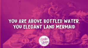 You Are Above Bottled Water, You Elegant Land Mermaid