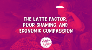 The Latte Factor, Poor Shaming, and Economic Compassion