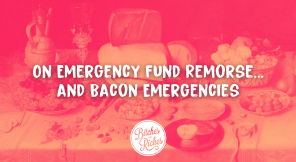 On Emergency Fund Remorse… and Bacon Emergencies