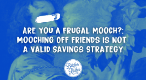 Are You a Frugal Mooch?: Mooching Off Friends Is Not a Valid Savings Strategy