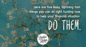 5 Easy Things You Can Do Right Fucking Now to Help Your Finances