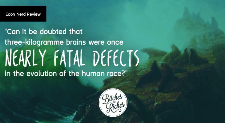 Can it be doubted that three-kilogramme brains were once a nearly fatal defect in the evolution of the human race?""