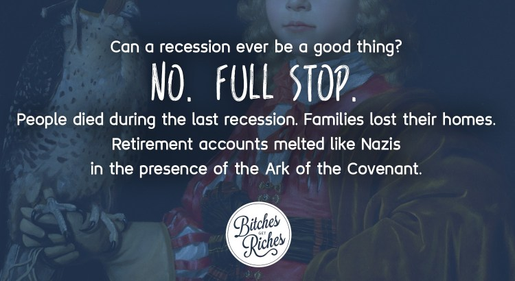 Can a recession ever be a good thing? No. Full stop.
