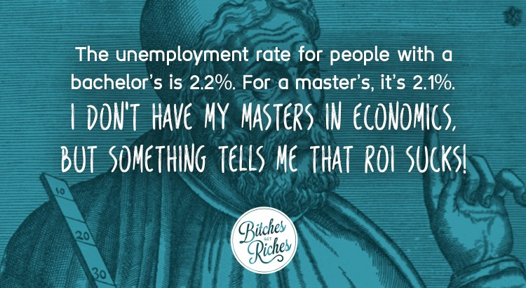 The unemployment rate for people with a bachelor's is 2.2%. For a masters, it's 2.1%.