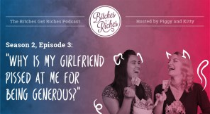 "Season 2, Episode 3: ""Why Is My Girlfriend Pissed at Me for Being Generous?"""