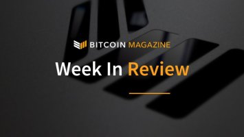 Bitcoin Magazine's Week in Review: The Resilience of Bitcoin 2