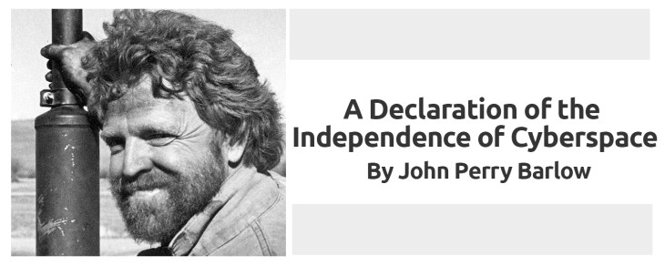John Perry Barlow: A Declaration of the Independence of Cyberspace 2