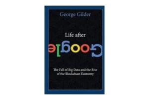 Life after Google: A Talk with Futurist George Gilder