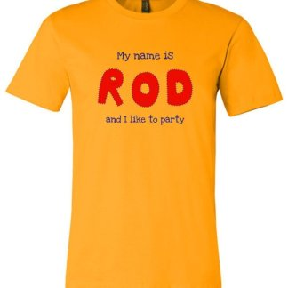 Hot Rod T-Shirt – My name is Rod, and I like to party