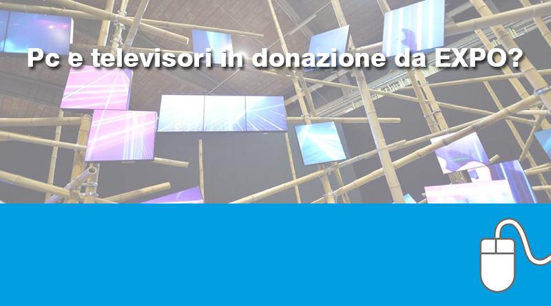 Pc e televisori in donazione da EXPO?