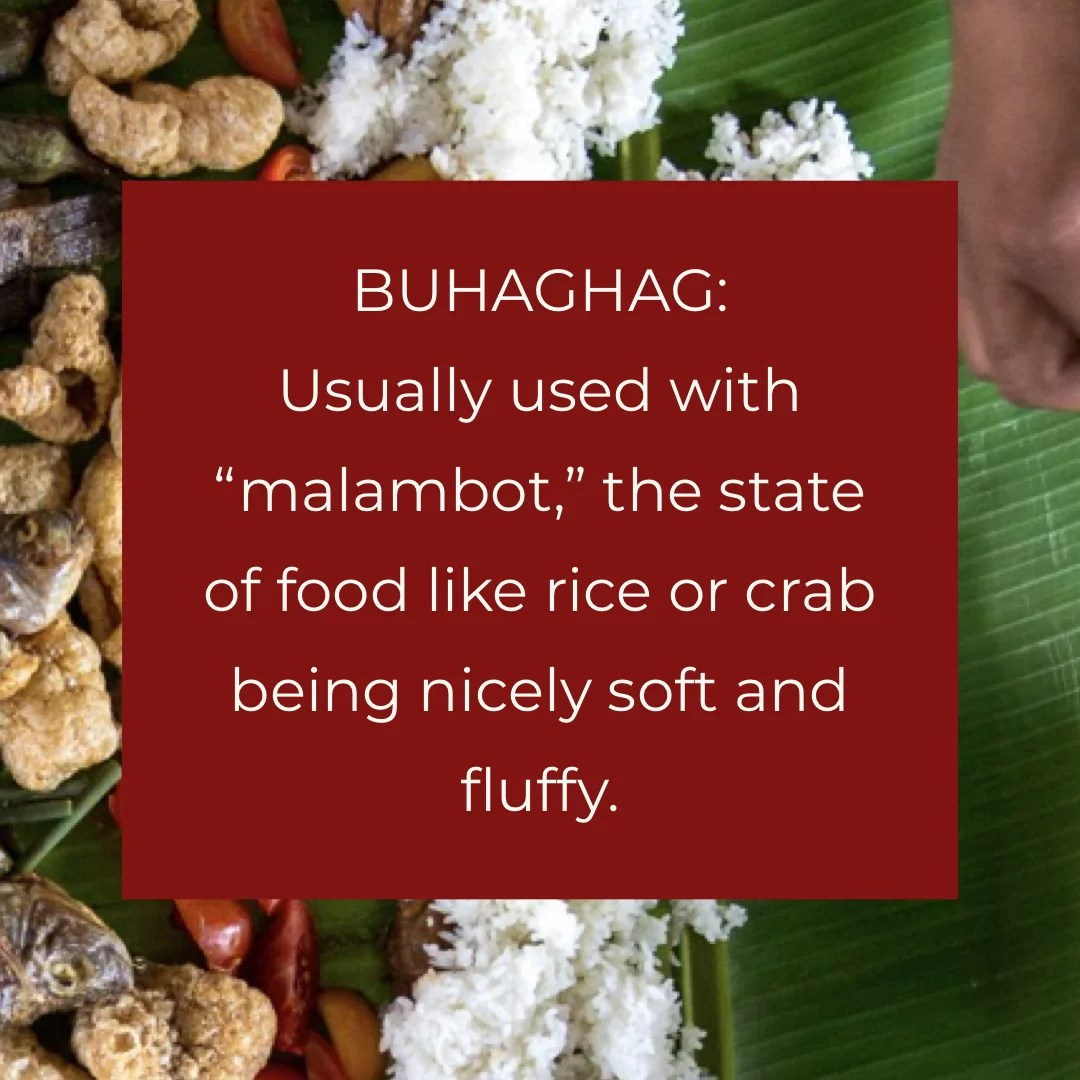 Buhaghag: Usually used with malambot. the state of food like rice or crab being nicely soft and fluffy