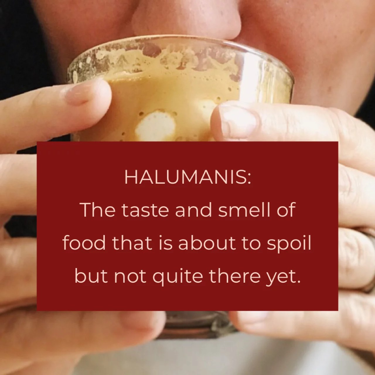 Halumanis: Taste and smell of food that is about to spoil
