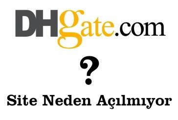DHgate Açılmıyor Neden?