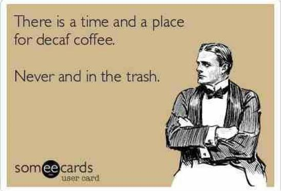 Time and place for decaf