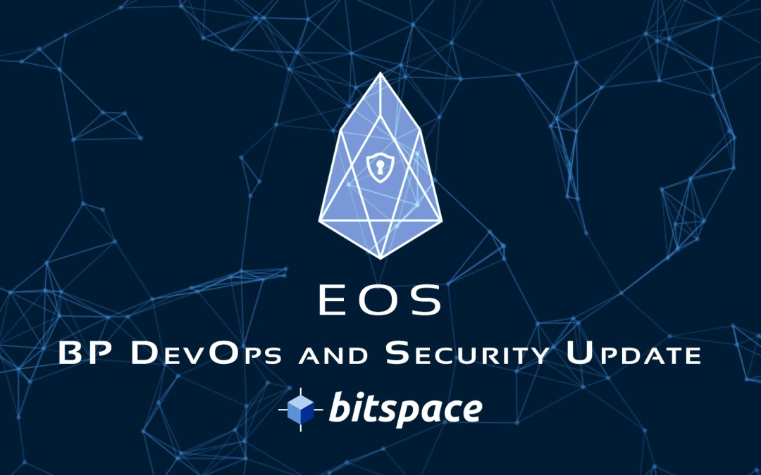 BitSpace EOS Block Producer DevOps and Security Update