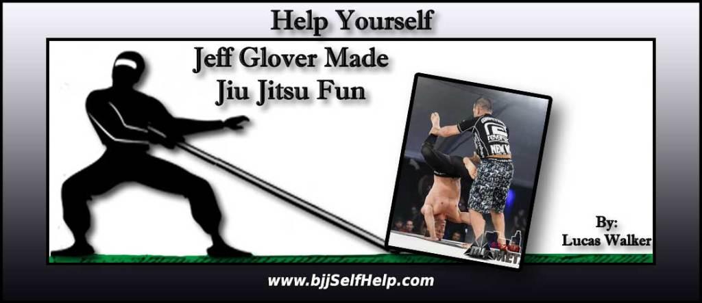 Jeff Glover Made Jiu Jitsu Fun