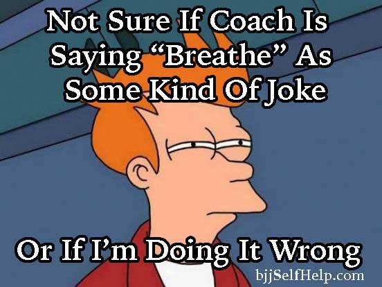 Futurama Fry BJJ Coach Saying Breathe Is A Joke Or Im Doing It Wrong
