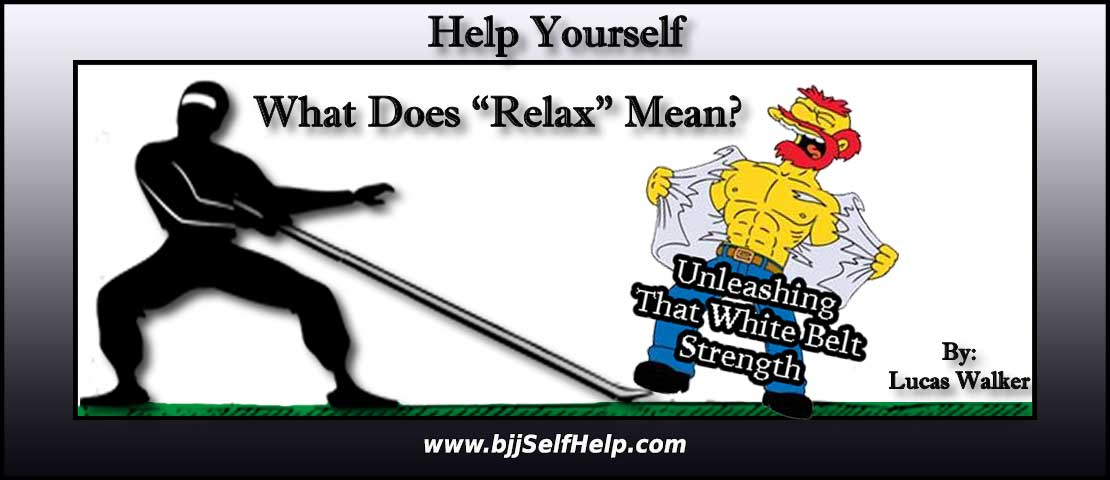 """What Does """"Relax"""" Mean For A White Belt?"""