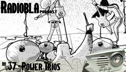 Radiobla #37 - Power Trios