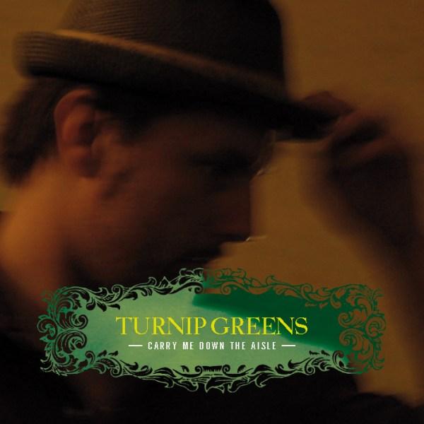 turnip greens album carry me down the aisle