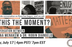 Is This The Moment? A Conversation With Resmaa Menakem & Dr. Robin DiAngelo