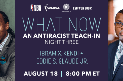 What Now: An Antiracist Teach-In w/ Ibram X. Kendi and Eddie S. Glaude Jr.