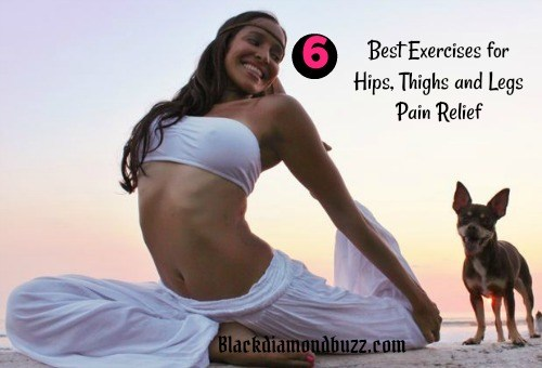 6 Best Exercises for Hips, Thighs and Legs Pain Relief