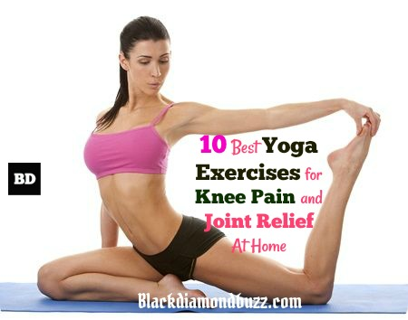 10 Best Yoga Exercises For Knee Pain And Joint Relief At Home Blackdiamondbuzz
