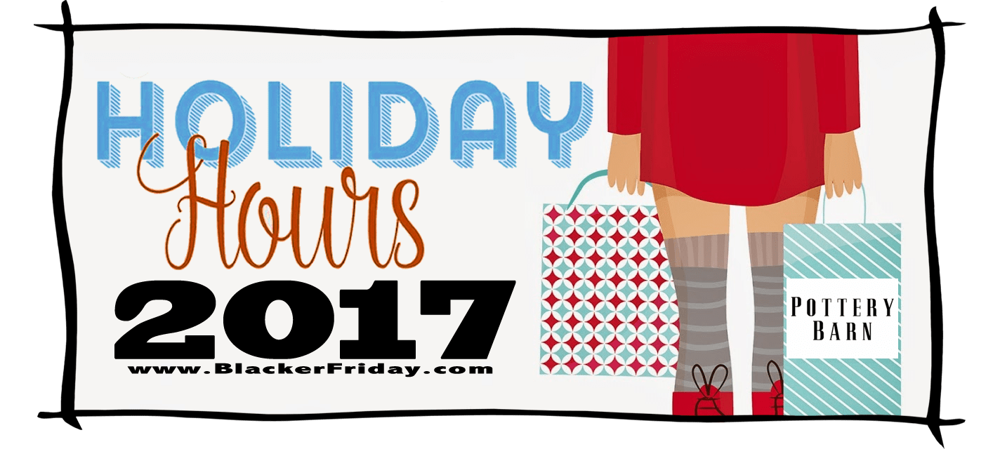 Pottery Barn Black Friday Store Hours 2017