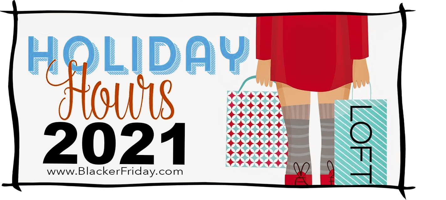 Loft Black Friday Store Hours 2021