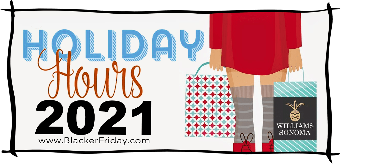 Williams Sonoma Black Friday Store Hours 2021