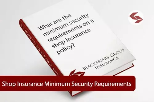 what are the minimus security requirements on a shop insurance policy
