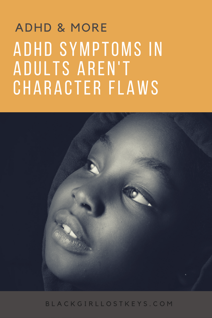 ADHD symptoms in adults are often classified as negative personality traits. Let's examine those, and put the naysayers in their place.
