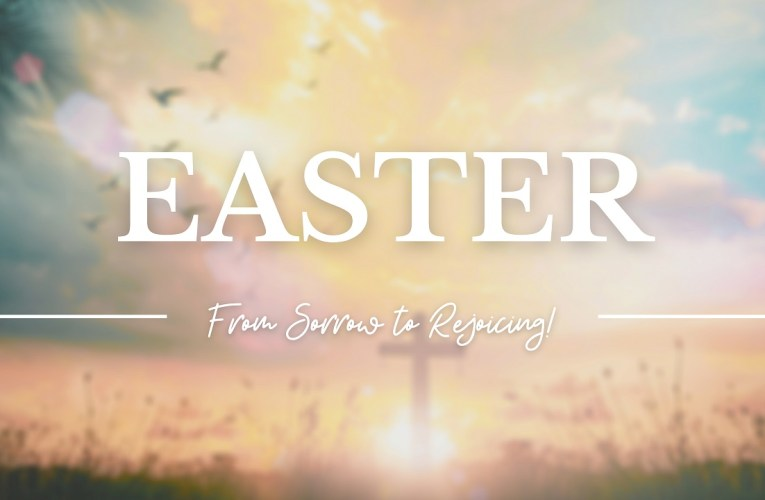 Easter: From Sorrow To Rejoicing