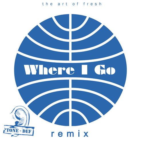 the art of fresh-Where I Go (Tone Def Remix)