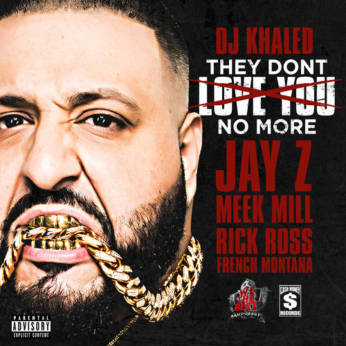 DJ Khaled ft. Jay-Z, Rick Ross, Meek Mill & French Montana - They Don't Love You No More