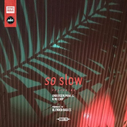 Anderson Paak & Blended Babies ft. King Chip - So Slow