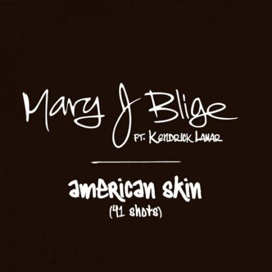 Mary J. Blige ft. Kendrick Lamar - American Skin (41 Shots)