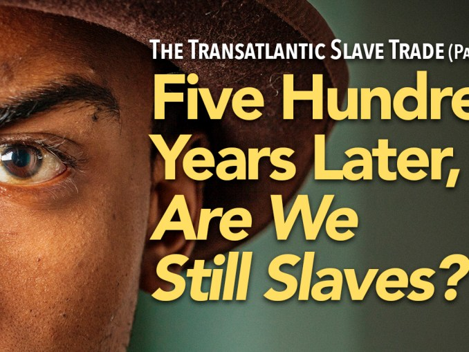 The National Newspaper Publishers Association (NNPA) has launched a global news feature series on the history, contemporary realities and implications of the transatlantic slave trade. This is Part 5 in the ongoing series.