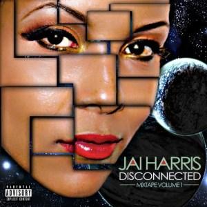 "Mixtape Review: Jai Harris: ""Disconnected Vol.1"""