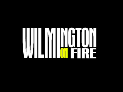 Wilmington on Fire - The Blazing Upcoming Documentary