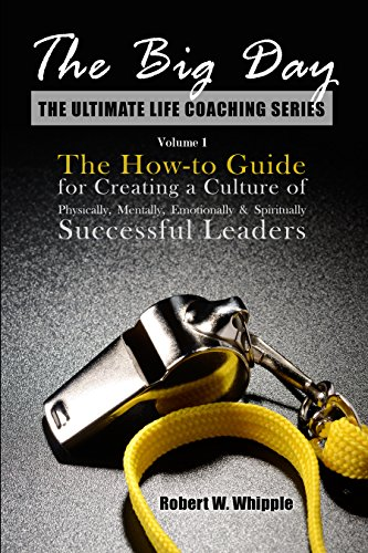 The Big Day: The How-to Guide for Creating a Culture of Physically, Mentally, Emotionally & Spiritually Successful Leaders