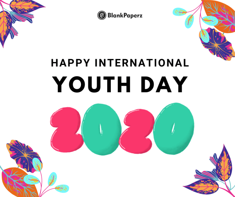 Happy International Youth Day #IYD2020 from BlankPaperz Media