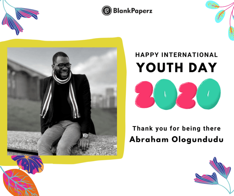 BlankPaperz Media Celebrates Abraham Ologundudu on International Youth Day 2020 #IYD2020