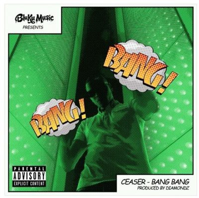 Ceaser - Bang Bang Diamondz bluku music
