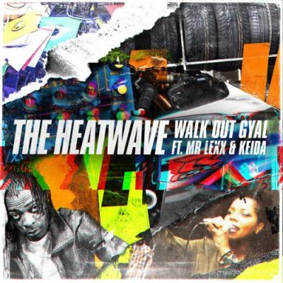 The Heatwave 'WALK OUT GYAL' ft Mr Lexx and Keida
