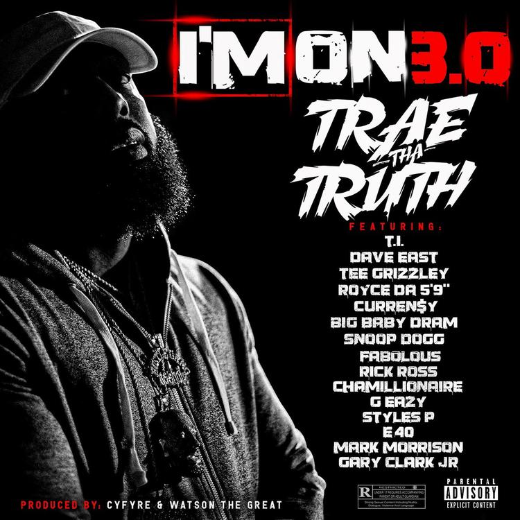 "im on 3, trae, T.I., Dave East, Tee Grizzley, Royce Da 5'9"", Curren$y, Snoop Dogg, Fabolous, Rick Ross, Chamillionaire, G Eazy, Styles P, E-40, DRAM, Gary Clark, Jr., Mark Morrison"