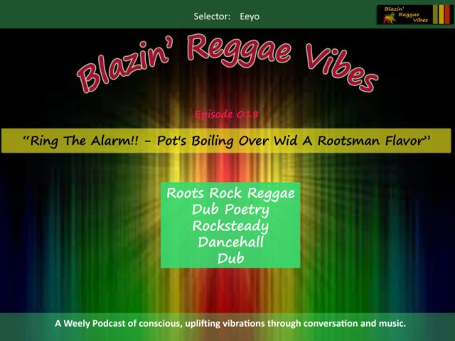 Blazin' Reggae Vibes - Ep. 018 - Ring the Alarm!! - Pot's Boiling Over Wid a Rootsman Flavor