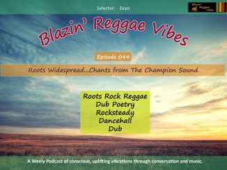 Blazin' Reggae Vibes - Ep. 044 - Roots Widespread...Chants from The Champion Sound